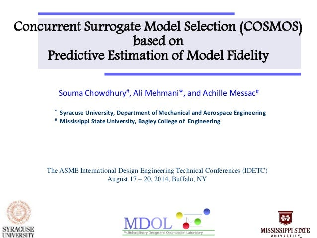 Concurrent Surrogate Model Selection (COSMOS)  based on  Predictive Estimation of Model Fidelity  Souma Chowdhury#, Ali Me...