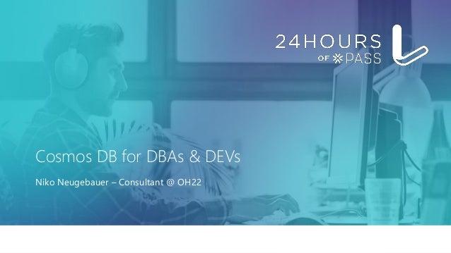 Cosmos DB for DBAs & DEVs Niko Neugebauer – Consultant @ OH22