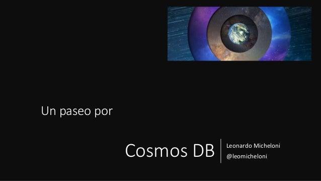 Cosmos DB Leonardo Micheloni @leomicheloni Un paseo por