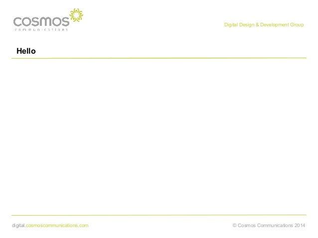 Digital Design & Development Group  Hello  digital.cosmoscommunications.com  © Cosmos Communications 2014