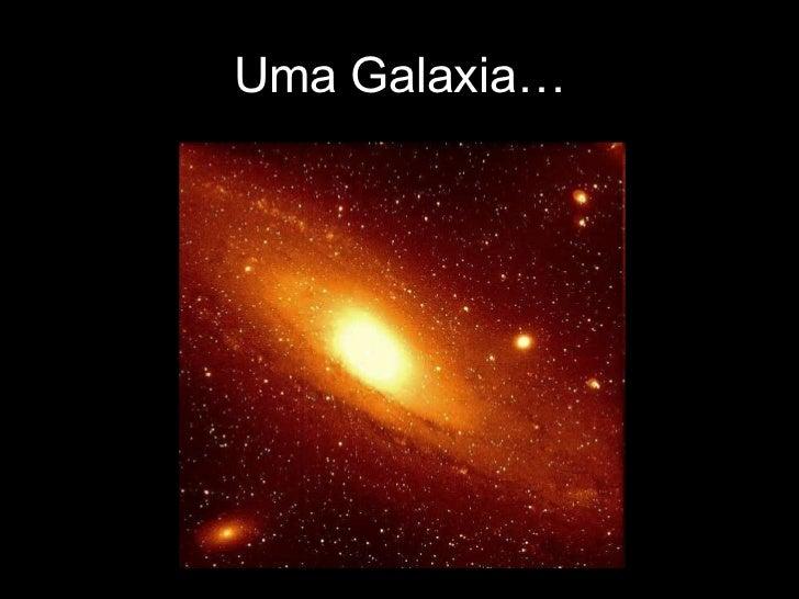 Uma Galaxia…