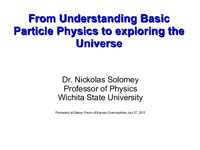 From Understanding BasicFrom Understanding Basic Particle Physics to exploring theParticle Physics to exploring the Univer...