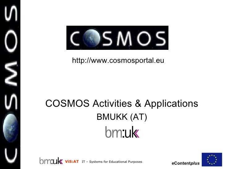 COSMOS  Activities & Applications BMUKK (AT) http://www.cosmosportal.eu