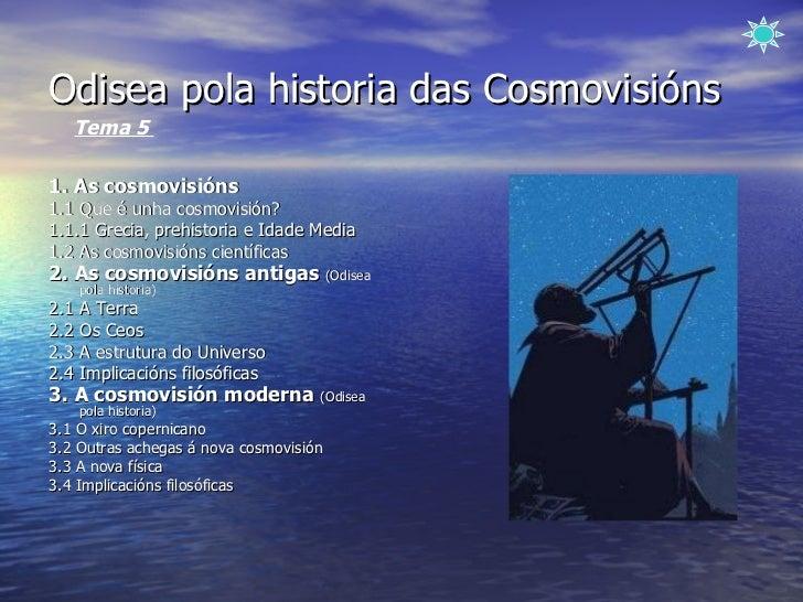 Odisea pola historia das Cosmovisións <ul><li>1. As cosmovisións </li></ul><ul><li>1.1 Que é unha cosmovisión?  </li></ul>...