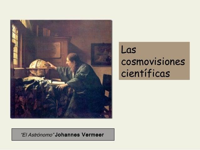 """Las cosmovisiones científicas  """"El Astrónomo"""" Johannes Vermeer"""