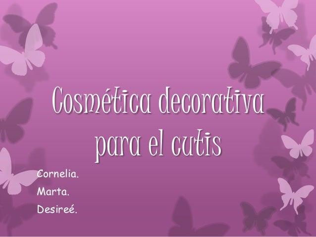 Cosmética decorativa para el cutis Cornelia. Marta. Desireé.