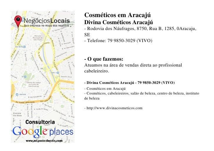 Cosméticos em AracajúDivina Cosméticos Aracajú- Rodovia dos Náufragos, 8750, Rua B, 1285, 0Aracaju,SE- Telefone: 79 9850-3...