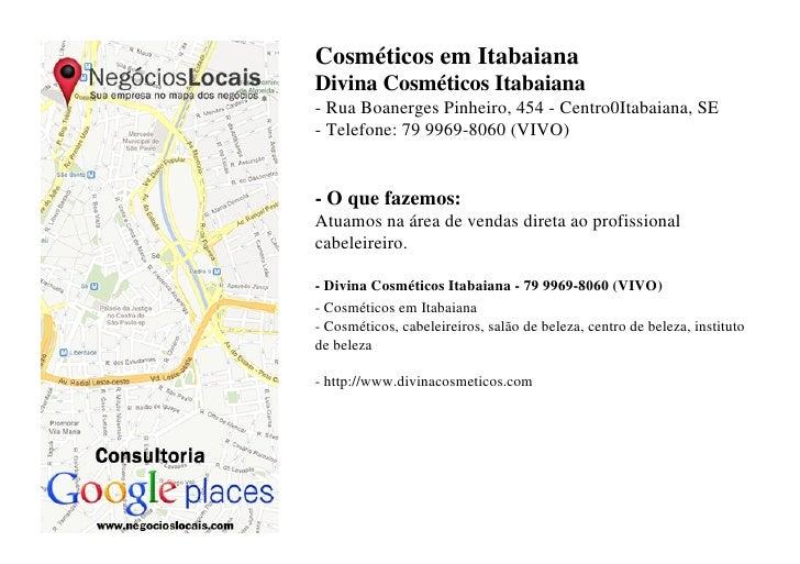 Cosméticos em ItabaianaDivina Cosméticos Itabaiana- Rua Boanerges Pinheiro, 454 - Centro0Itabaiana, SE- Telefone: 79 9969-...