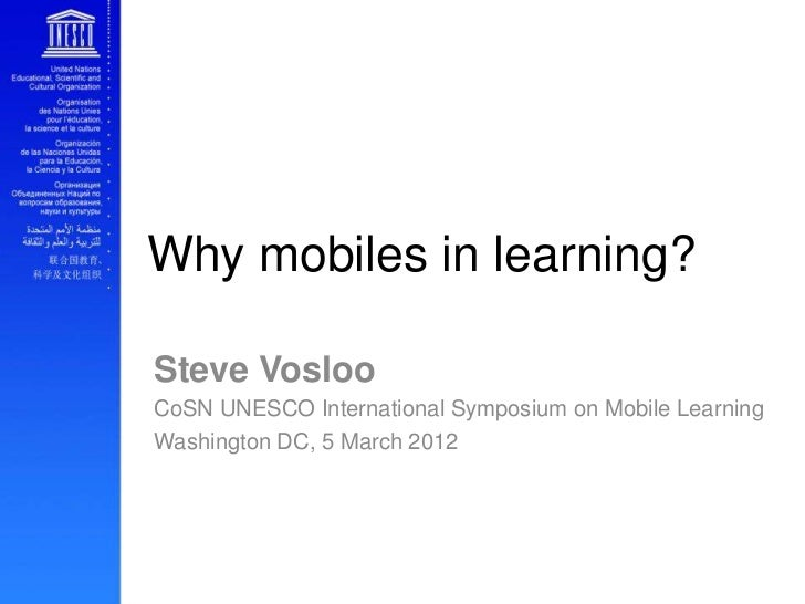Why mobiles in learning?Steve VoslooCoSN UNESCO International Symposium on Mobile LearningWashington DC, 5 March 2012