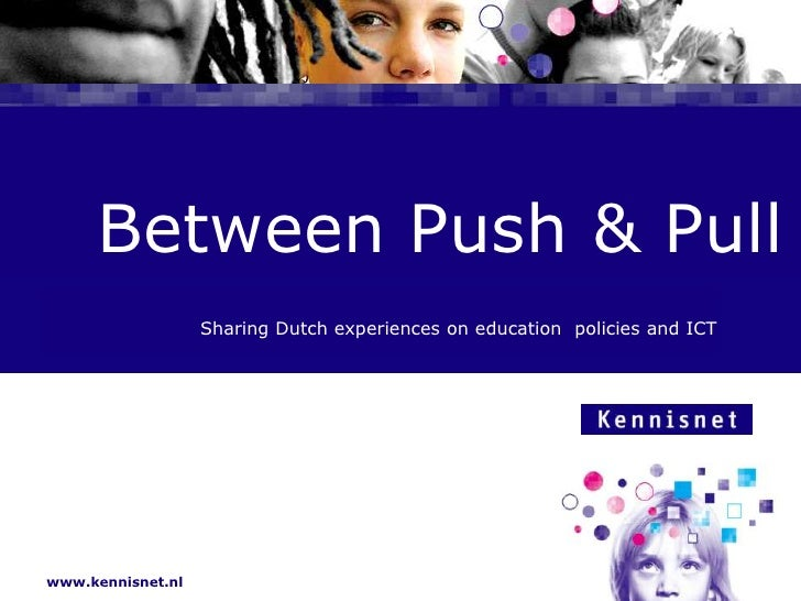 Between Push & Pull<br />Sharing Dutch experiences on education  policies and ICT<br />
