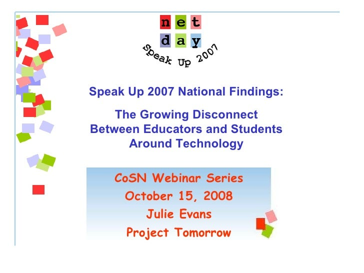 CoSN Webinar Series October 15, 2008 Julie Evans Project Tomorrow Speak Up 2007 National Findings:  The Growing Disconnect...