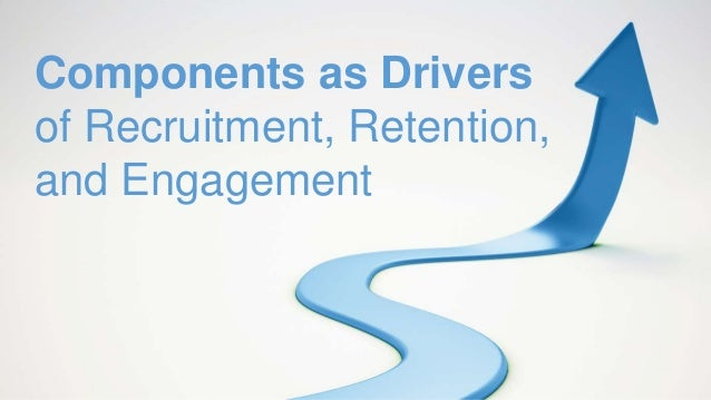 Components as Drivers of Recruitment, Retention, and Engagement
