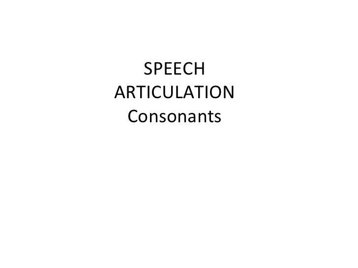 SPEECH ARTICULATION Consonants
