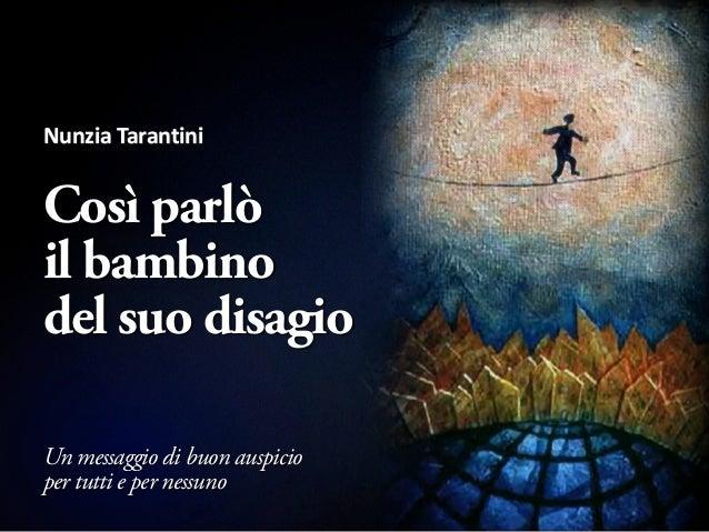 Nunzia TarantiniCosì parlòil bambinodel suo disagioUn messaggio di buon auspicioper tutti e per nessuno