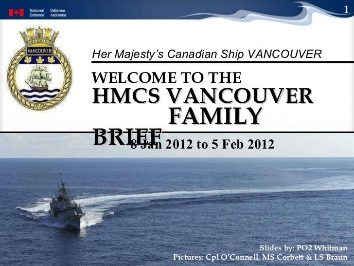 HMCS VANCOUVER  FAMILY BRIEF WELCOME TO THE   Slides by: PO2 Whitman Pictures: Cpl O'Connell, MS Corbett & LS Braun 1 8 Ja...