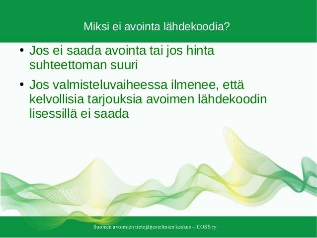 Suomen avoimien tietojärjestelmien keskus – COSS ry Miksi ei avointa lähdekoodia? ● Jos ei saada avointa tai jos hinta suh...