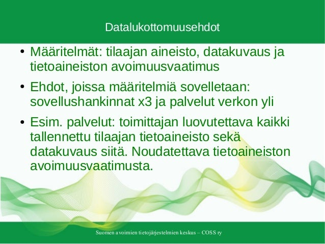 Suomen avoimien tietojärjestelmien keskus – COSS ry Datalukottomuusehdot ● Määritelmät: tilaajan aineisto, datakuvaus ja t...