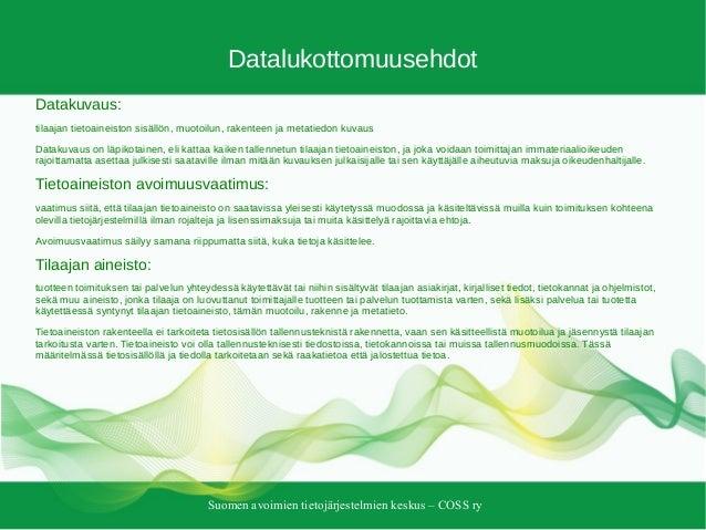 Suomen avoimien tietojärjestelmien keskus – COSS ry Datalukottomuusehdot Datakuvaus: tilaajan tietoaineiston sisällön, muo...