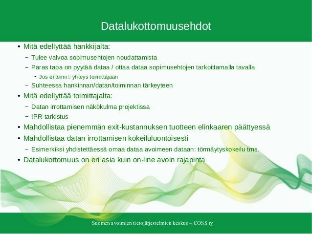 Suomen avoimien tietojärjestelmien keskus – COSS ry Datalukottomuusehdot ● Mitä edellyttää hankkijalta: – Tulee valvoa sop...