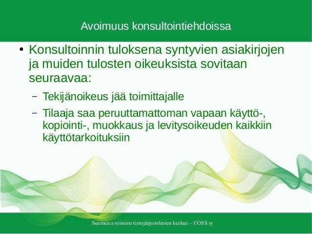 Suomen avoimien tietojärjestelmien keskus – COSS ry Avoimuus konsultointiehdoissa ● Konsultoinnin tuloksena syntyvien asia...