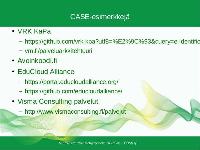 Suomen avoimien tietojärjestelmien keskus – COSS ry CASE-esimerkkejä ● VRK KaPa – https://github.com/vrk-kpa?utf8=%E2%9C%9...