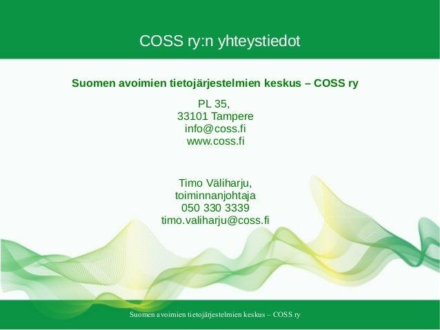 Suomen avoimien tietojärjestelmien keskus – COSS ry COSS ry:n yhteystiedot Suomen avoimien tietojärjestelmien keskus – COS...