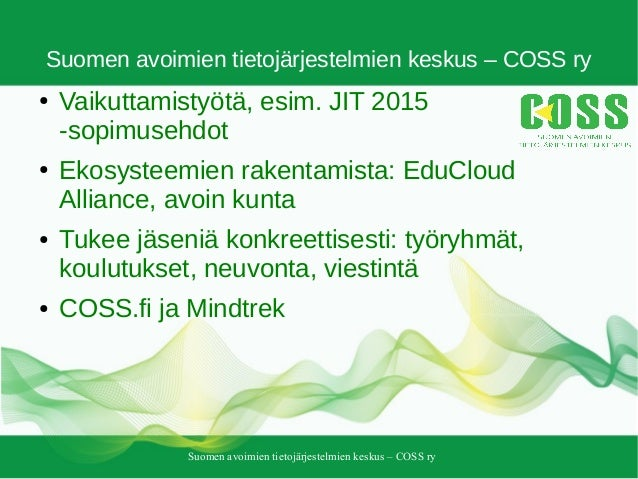 Suomen avoimien tietojärjestelmien keskus – COSS ry Suomen avoimien tietojärjestelmien keskus – COSS ry ● Vaikuttamistyötä...