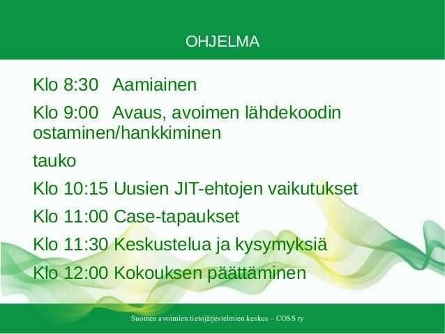 Suomen avoimien tietojärjestelmien keskus – COSS ry OHJELMA Klo 8:30 Aamiainen Klo 9:00 Avaus, avoimen lähdekoodin ostamin...