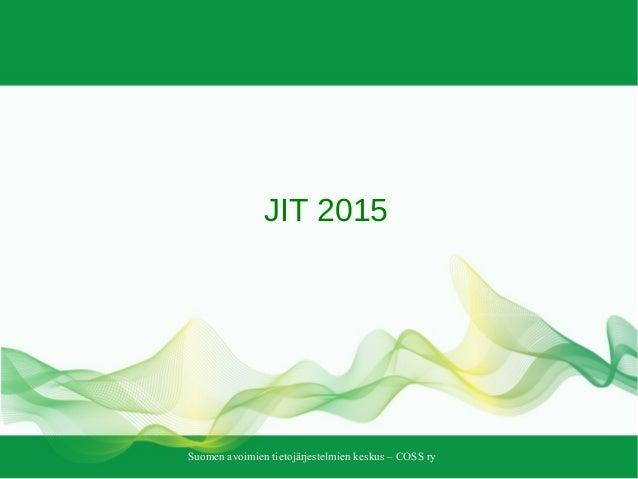 Suomen avoimien tietojärjestelmien keskus – COSS ry JIT 2015