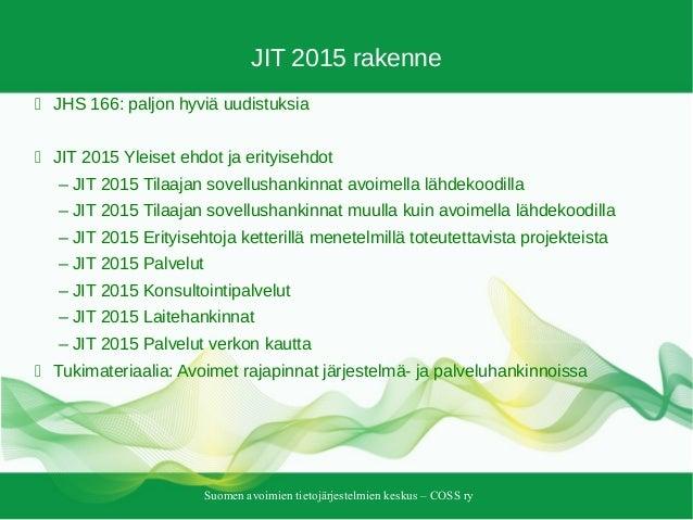 Suomen avoimien tietojärjestelmien keskus – COSS ry JIT 2015 rakenne  JHS 166: paljon hyviä uudistuksia  JIT 2015 Yleise...