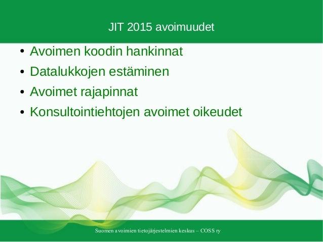 Suomen avoimien tietojärjestelmien keskus – COSS ry JIT 2015 avoimuudet ● Avoimen koodin hankinnat ● Datalukkojen estämine...