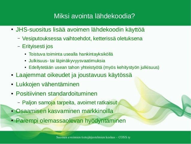 Suomen avoimien tietojärjestelmien keskus – COSS ry Miksi avointa lähdekoodia? ● JHS-suositus lisää avoimen lähdekoodin kä...