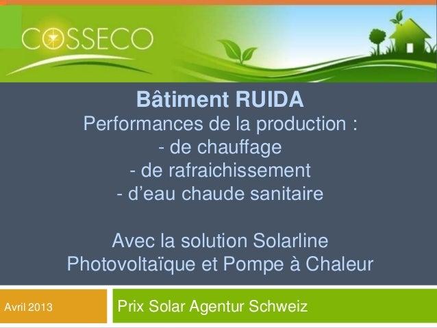Bâtiment RUIDAPerformances de la production :- de chauffage- de rafraichissement- d'eau chaude sanitaireAvec la solution S...