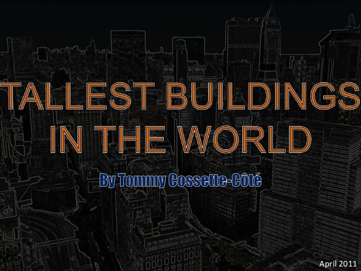 TALLEST BUILDINGS<br />IN THE WORLD<br />By Tommy Cossette-Côté<br />April 2011<br />