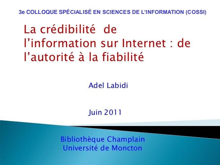 3e COLLOQUE SPÉCIALISÉ EN SCIENCES DE L'INFORMATION (COSSI) La crédibilité de l'information sur Internet : de l'autorité à...