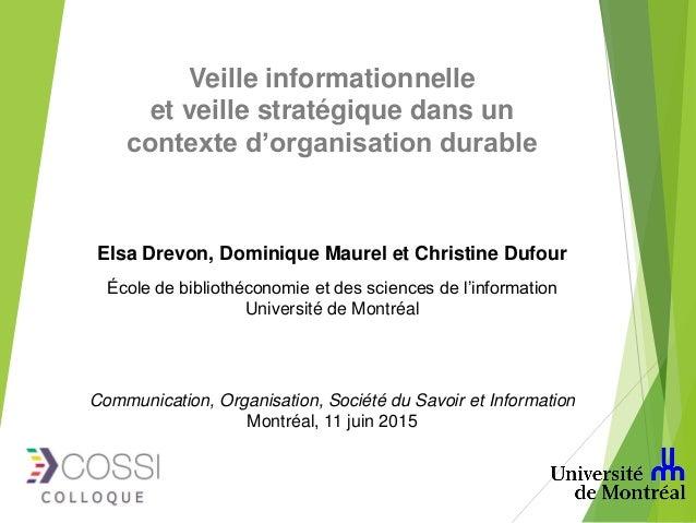 Veille informationnelle et veille stratégique dans un contexte d'organisation durable Elsa Drevon, Dominique Maurel et Chr...