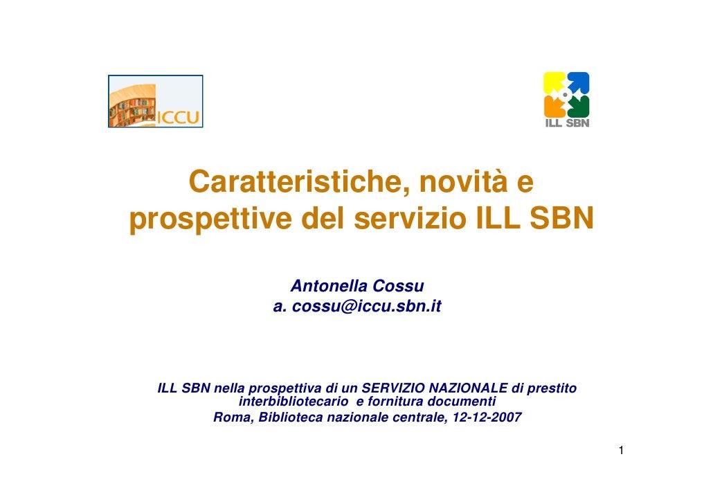 Caratteristiche, novità e prospettive del servizio ILL SBN                       Antonella Cossu                   a. coss...