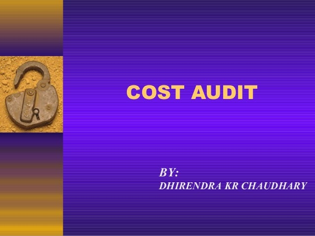COST AUDIT  BY: DHIRENDRA KR CHAUDHARY