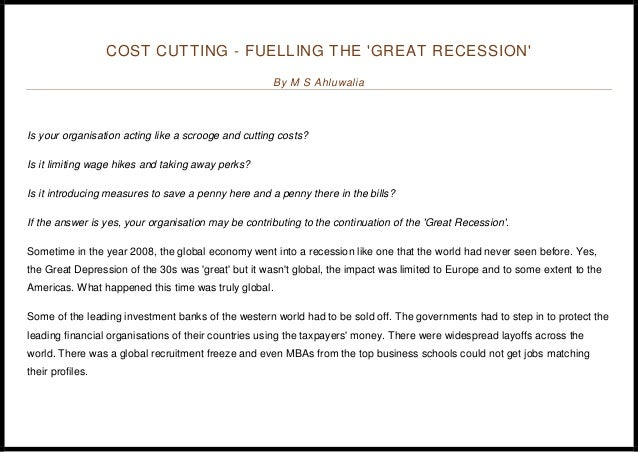 COST CUTTING - FUELLING THE 'GREAT RECESSION' By M S Ahluwalia Is your organisation acting like a scrooge and cutting cost...