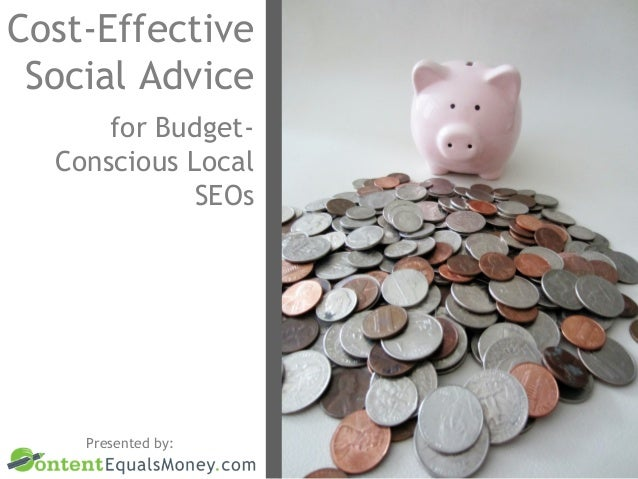 Cost-Effective Social Advice for BudgetConscious Local SEOs  Presented by: