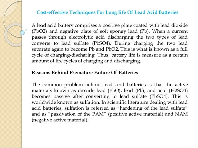 Cost-effective Techniques For Long life Of Lead Acid Batteries A lead acid battery comprises a positive plate coated with ...