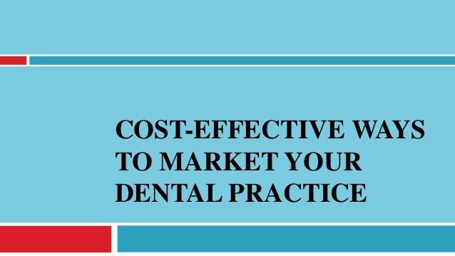 COST-EFFECTIVE WAYS TO MARKET YOUR DENTAL PRACTICE