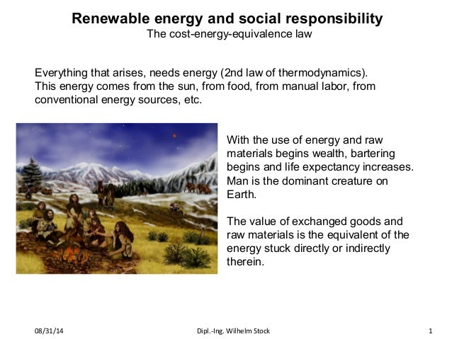 Renewable energy and social responsibility  The cost-energy-equivalence law  Everything that arises, needs energy (2nd law...