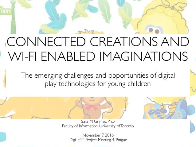 CONNECTED CREATIONS AND WI-FI ENABLED IMAGINATIONS The emerging challenges and opportunities of digital  play technologie...
