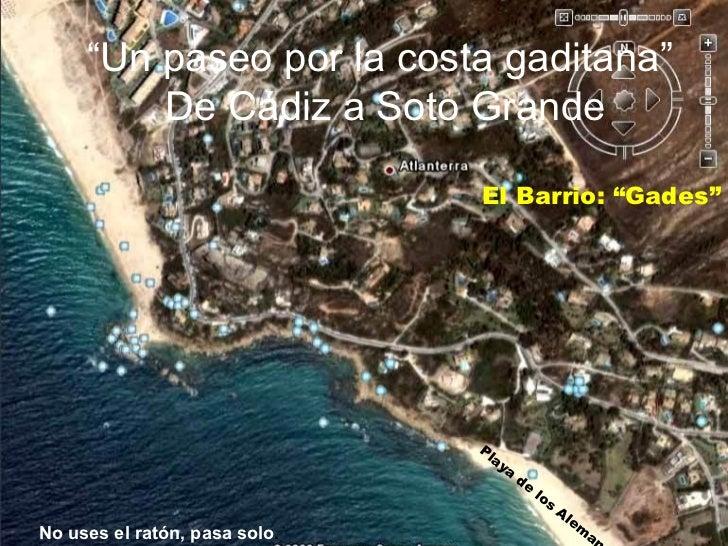 """"""" Un paseo por la costa gaditana""""  De Cádiz a Soto Grande El Barrio: """"Gades"""" Playa de los Alemanes No uses el ratón, pasa ..."""