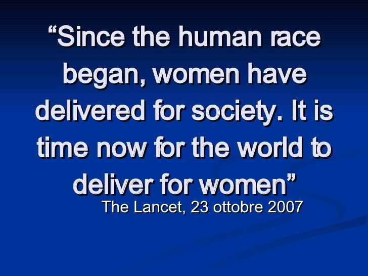 """ Since the human race began, women have delivered for society. It is time now for the world to deliver for women"" The Lan..."