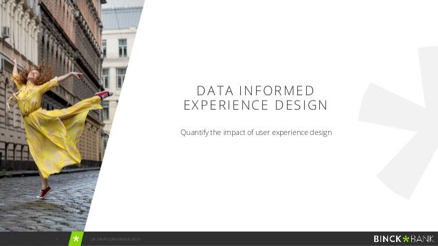 1 UX STRAT CONFERENCE 2019 Quantify the impact of user experience design DATA INFORMED EXPERIENCE DESIGN