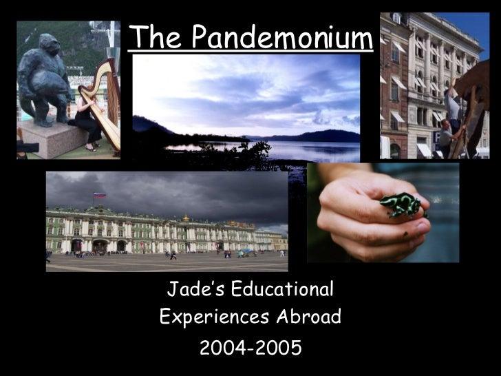 The Pandemonium Jade's Educational Experiences Abroad 2004-2005