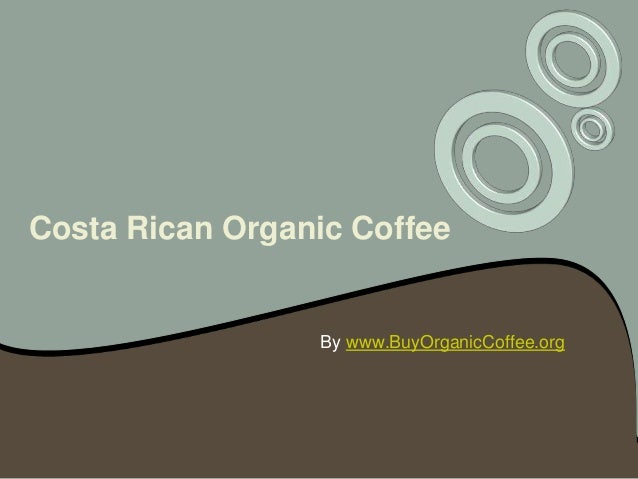 Costa Rican Organic Coffee                 By www.BuyOrganicCoffee.org