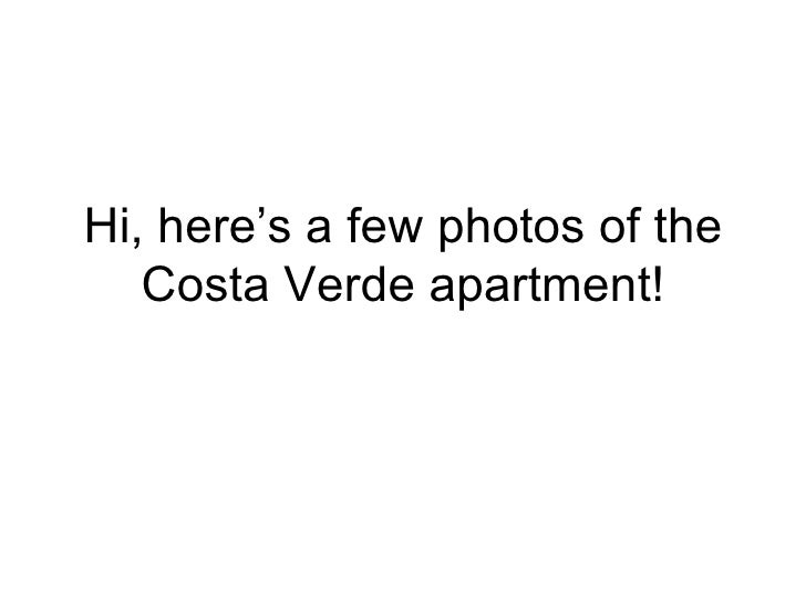 Hi, here's a few photos of the Costa Verde apartment!
